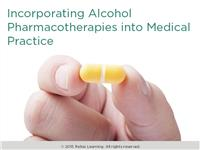 Incorporating Alcohol Pharmacotherapies into Medical Practice