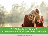 ELNEC Pediatric Module 3: Communication in Pediatric Palliative Care