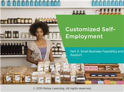 Customized Self-Employment Part 3: Small Business Feasibility and Support